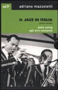 Il Jazz In Italia. Dallo Swing Agli Anni Sessanta. Vol. 2